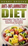 Anti Inflammatory Diet: Inflammation Free Diet:To Cure Joint Pain, Inflammation, Autoimmune Symptoms (Free Gift Included) - Henry Brooke
