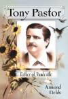 Tony Pastor, Father of Vaudeville - Armond Fields