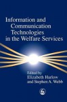 Information and Communication Technologies in the Welfare Services - Elizabeth Harlow, Stephen Webb, Annie Huntington