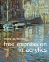 Free Expression in Acrylics - John S. Hammond, Robin Capon