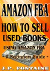 AMAZON FBA: How to Sell Used Books Using Amazon FBA, A Beginners Guide (Clicking For Dollars Book 16) - J.P. Fontaine