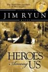 Heroes Among Us: Deep Within Each of Us Dwells the Heart of a Hereo. - Jim Ryun, Drew Ryun, Ned Ryun