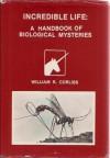 Incredible Life: A Handbook of Biological Mysteries (Handbook Series / Sourcebook Project) - William R. Corliss