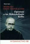 Wybrany przez niepokalaną Opowieść o św. Maksymilianie Kolbe - Maria Spiss