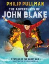 The Adventures of John Blake: Mystery of the Ghost Ship - Philip Pullman, Fred Fordham