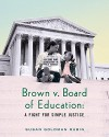 Brown v. Board of Education: A Fight for Simple Justice - Susan Goldman Rubin