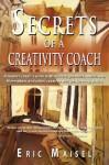 Secrets of a Creativity Coach - Eric Maisel