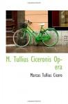 M. Tullius Ciceronis Opera (Latin Edition) - Marcus Tullius Cicero