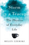 Storm in a Teacup: The Physics of Everyday Life - Helen Czerski