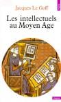 Les intellectuels au Moyen Age - Jacques Le Goff