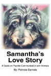 Samantha's Love Story: A Guide on Psychic Communication with Animals - Patricia S. Daniels