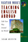 Teaching English Abroad: Talk Your Way Around The World! (4th Ed) - Susan Griffin