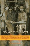 The Trail of Gold and Silver (Timberline Books) - Duane A. Smith