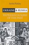 Ukraine and Russia: Representations of the Past - Serhii Plokhy