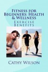 Fitness for Beginners: Health & Wellness: Exercise Benefits - Cathy Wilson