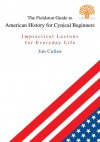 The Fieldston Guide to American History for Cynical Beginners: Impractical Lessons for Everyday Life - Jim Cullen