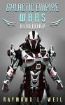 Galactic Empire Wars: Rebellion - Raymond L. Weil, Frank MacDonald