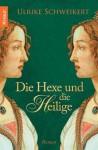 Die Hexe und die Heilige: Roman (German Edition) - Ulrike Schweikert