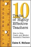 10 Traits of Highly Effective Teachers: How to Hire, Coach, and Mentor Successful Teachers - Elaine K. McEwan