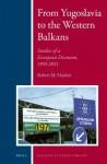 From Yugoslavia to the Western Balkans: Studies of a European Disunion, 1991-2011 - Robert M. Hayden