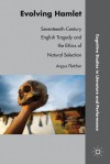 Evolving Hamlet: Seventeenth-Century English Tragedy and the Ethics of Natural Selection - Angus Fletcher