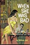 When She Was Bad - William Ard