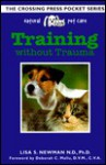 Training Without Trauma (Natural Pet Care Pocket Series) - Lisa S. Newman