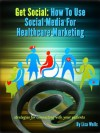 Get Social: How to Use Social Media for Healthcare Marketing - Lisa Wells