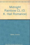 Midnight Rainbow (G K Hall Large Print Book Series) - Donna Baker