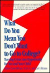 What Do You Mean You Don't Want to Go to College: Turning Crisis Into Oppourtunity for You And. - Liliane Quon McCain, Larry Strauss