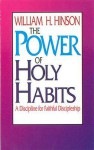 The Power Of Holy Habits: A Discipline For Faithful Discipleship - William H. Hinson