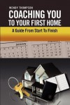 Coaching You to Your First Home: A Guide from Start to Finish - Wendy Thompson