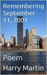 Remembering September 11, 2001: Poem - Harry Martin