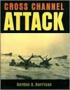 Cross Channel Attack - Gordon A. Harrison