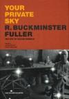 Your Private Sky: R. Buckminster Fuller - The Art of Design Science - Buckminster Fuller