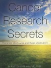 Cancer Research Secrets: Therapies Which Work and Those Which Don't - Keith Scott-Mumby