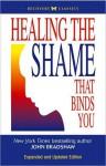 Healing the Shame That Binds You: Recovery Classics Edition - John Bradshaw