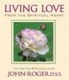 Living Love: From the Spiritual Heart - John-Roger
