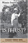Is It Just?: A Classic Feminist Novel - Minnie Smith, Jenny Roth, Lori Chambers