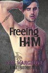 Freeing Him: A Hart Brothers Novel, Book 2 (Hart Brothers Novels) (Volume 2) - A. M. Hargrove