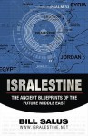 ISRALESTINE: The Ancient Blueprints of the Future Middle East - Bill Salus