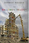 The Ballymun Trilogy - Dermot Bolger