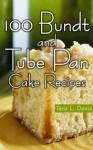 100 Bundt and Tube Pan Cake Recipes - Tera L. Davis