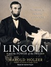 Lincoln and the Power of the Press: The War for Public Opinion - Harold Holzer, Kevin Foley