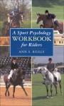 A Sport Psychology Workbook for Riders - Ann Reilly