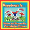 Happiness Is. . . Happiness Is. - Penelope Dyan