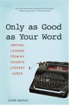 Only as Good as Your Word: Writing Lessons from My Favorite Literary Gurus - Susan Shapiro