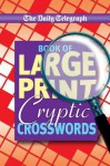 Daily Telegraph Book of Large Print Cryptic Crosswords - Telegraph Group Limited