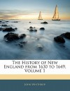 The History of New England from 1630 to 1649, Volume 1 - John Winthrop