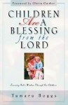 Children Are a Blessing from the Lord: Learning God's Wisdom Through Our Children - Tamara Boggs